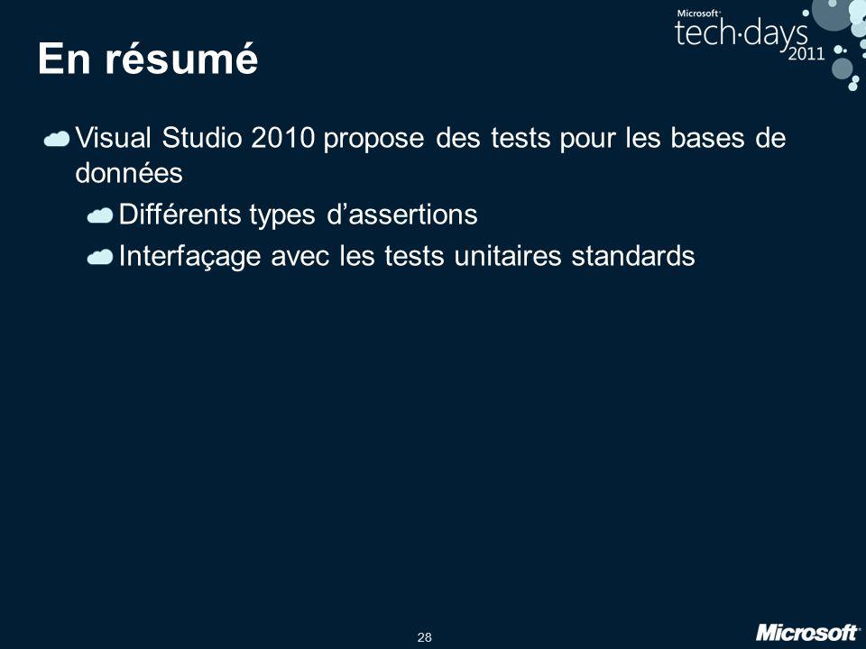 28 En résumé Visual Studio 2010 propose des tests pour les bases de données Différents types d'assertions Interfaçage avec les tests unitaires standards