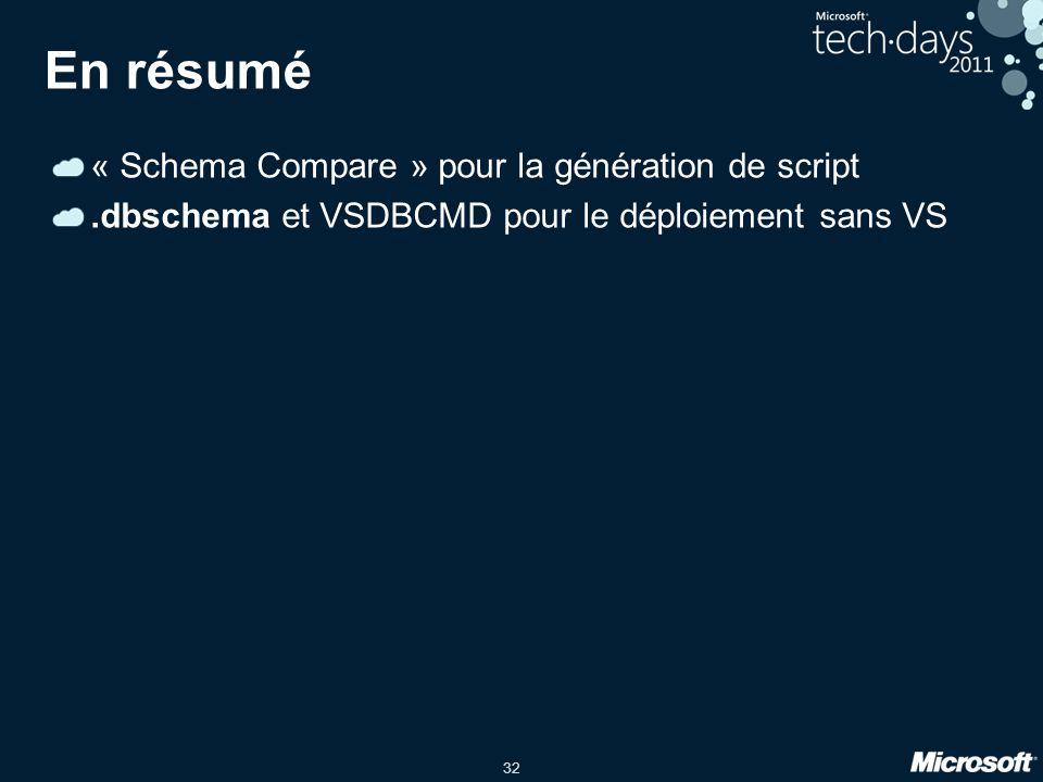 32 En résumé « Schema Compare » pour la génération de script.dbschema et VSDBCMD pour le déploiement sans VS