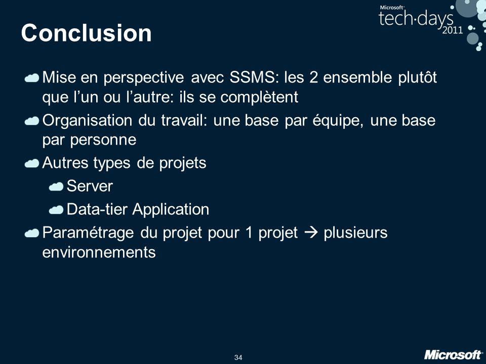34 Conclusion Mise en perspective avec SSMS: les 2 ensemble plutôt que l'un ou l'autre: ils se complètent Organisation du travail: une base par équipe, une base par personne Autres types de projets Server Data-tier Application Paramétrage du projet pour 1 projet  plusieurs environnements