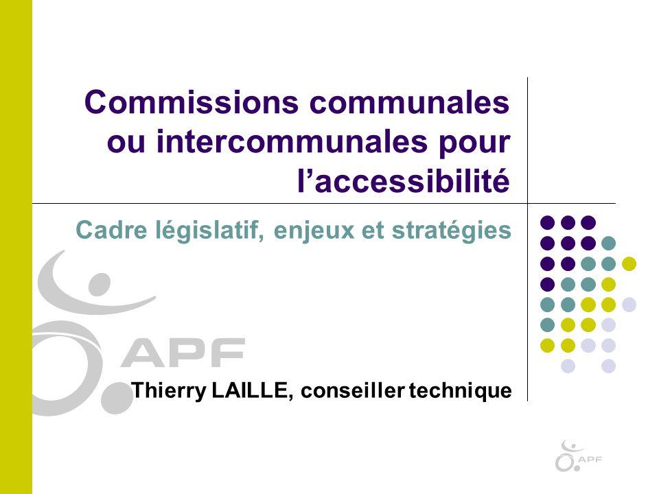 Cadre législatif, enjeux et stratégies Thierry LAILLE, conseiller technique Commissions communales ou intercommunales pour l'accessibilité