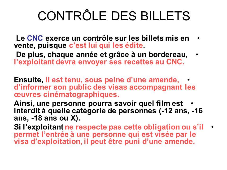 CONTRÔLE DES BILLETS • Le CNC exerce un contrôle sur les billets mis en vente, puisque c'est lui qui les édite. • De plus, chaque année et grâce à un