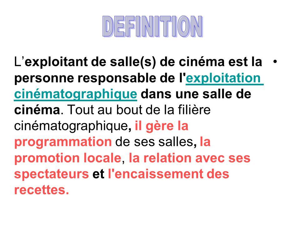 •L'exploitant de salle(s) de cinéma est la personne responsable de l'exploitation cinématographique dans une salle de cinéma. Tout au bout de la filiè