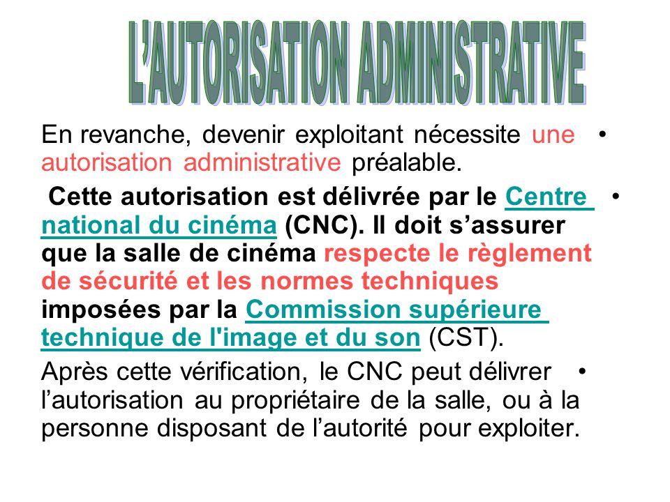 •En revanche, devenir exploitant nécessite une autorisation administrative préalable. • Cette autorisation est délivrée par le Centre national du ciné