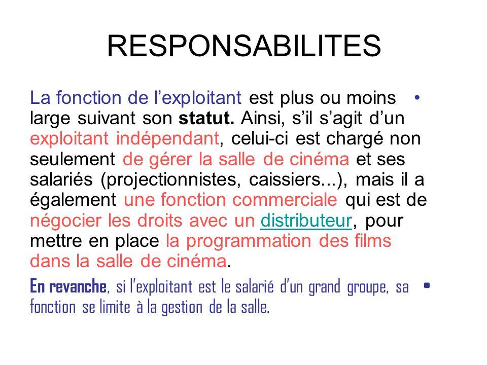 RESPONSABILITES •La fonction de l'exploitant est plus ou moins large suivant son statut. Ainsi, s'il s'agit d'un exploitant indépendant, celui-ci est