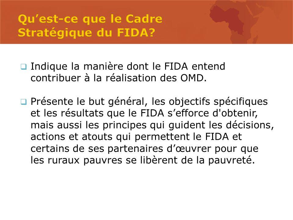  Indique la manière dont le FIDA entend contribuer à la réalisation des OMD.  Présente le but général, les objectifs spécifiques et les résultats qu