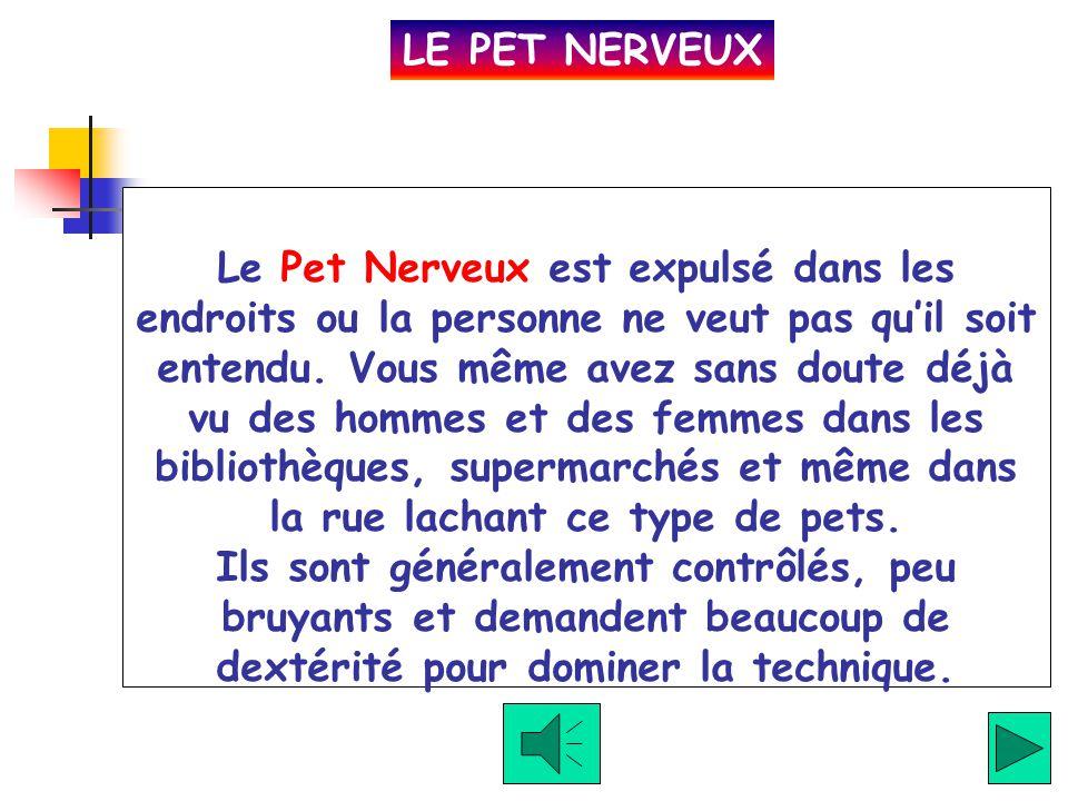 Clique aqui para ouvir Le Pet Commun est le pet plus frequent. C'est un proche parent du Déchireur (voir après), mais il est expulsé avec moins de for