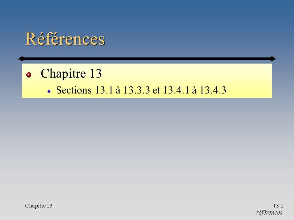 Chapitre 1313.2 Références Chapitre 13 Sections 13.1 à 13.3.3 et 13.4.1 à 13.4.3 références