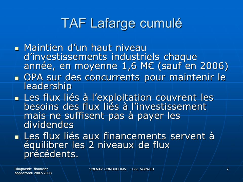 TAF Lafarge (forme PCG) Emplois Ressources Investissements industriels-9 074Autofinancement d exploitation7 788 Remboursements d emprunts-8 209Augmentation de capital2 308 Dividendes payés-2 061Nouveaux emprunts7 953 Augmentation de BFR-552 Cession & Invest.