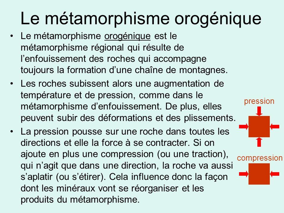 •Le métamorphisme orogénique est le métamorphisme régional qui résulte de l'enfouissement des roches qui accompagne toujours la formation d'une chaîne