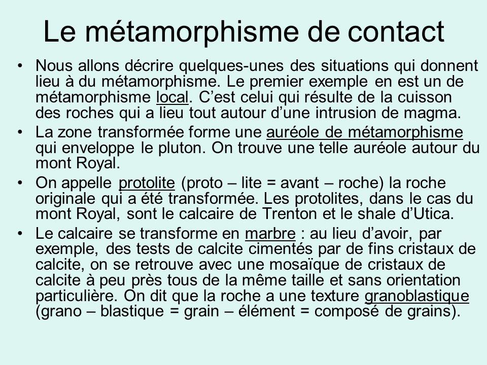Le métamorphisme de contact •Nous allons décrire quelques-unes des situations qui donnent lieu à du métamorphisme. Le premier exemple en est un de mét
