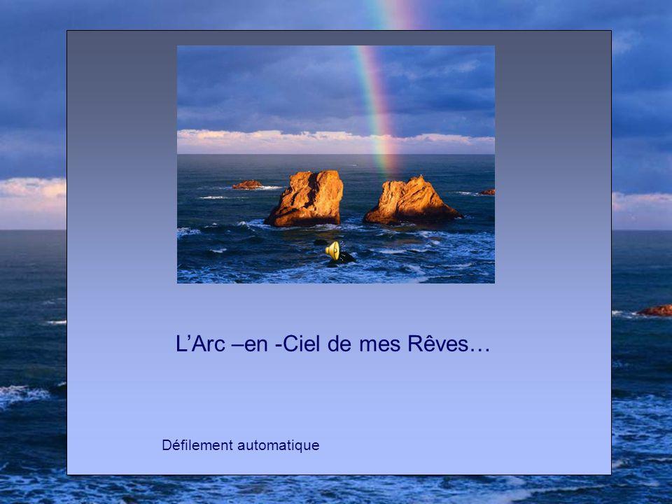 L'Arc –en -Ciel de mes Rêves… Défilement automatique