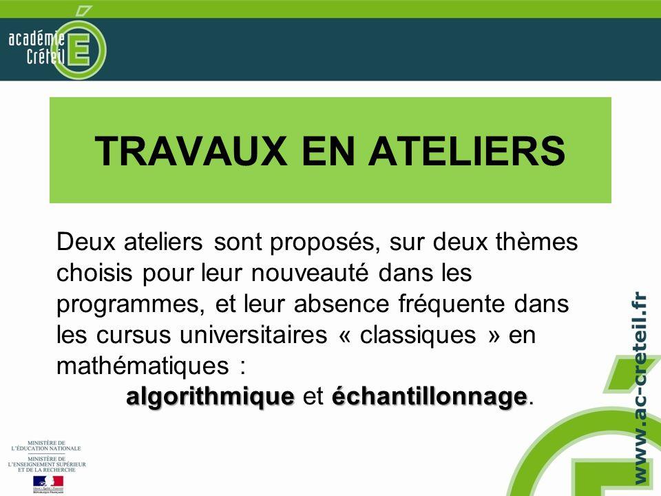 TRAVAUX EN ATELIERS Deux ateliers sont proposés, sur deux thèmes choisis pour leur nouveauté dans les programmes, et leur absence fréquente dans les c
