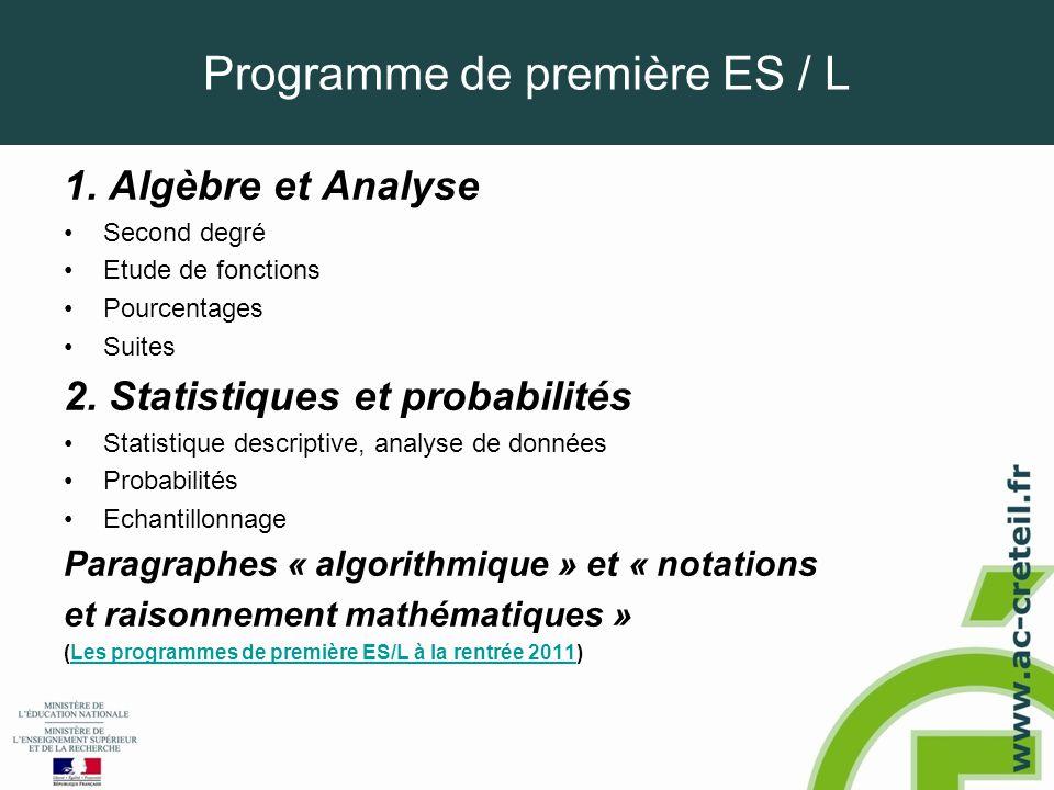 Programme de première ES / L 1. Algèbre et Analyse •Second degré •Etude de fonctions •Pourcentages •Suites 2. Statistiques et probabilités •Statistiqu