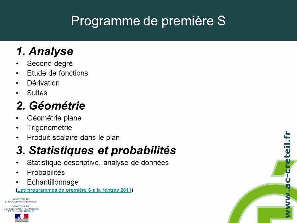 Programme de première S 1. Analyse •Second degré •Etude de fonctions •Dérivation •Suites 2. Géométrie •Géométrie plane •Trigonométrie •Produit scalair