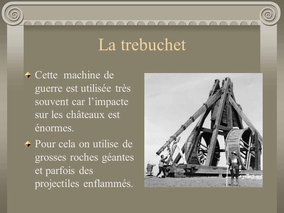 La trebuchet Cette machine de guerre est utilisée très souvent car l'impacte sur les châteaux est énormes. Pour cela on utilise de grosses roches géan