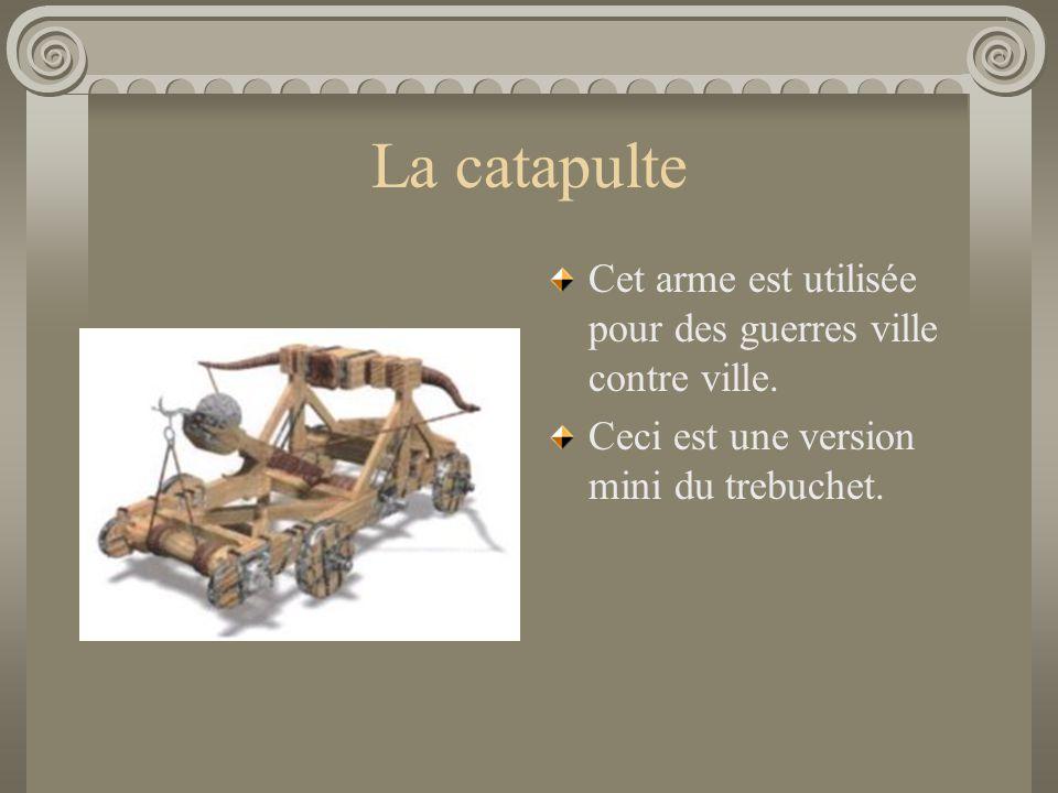 La catapulte Cet arme est utilisée pour des guerres ville contre ville. Ceci est une version mini du trebuchet.
