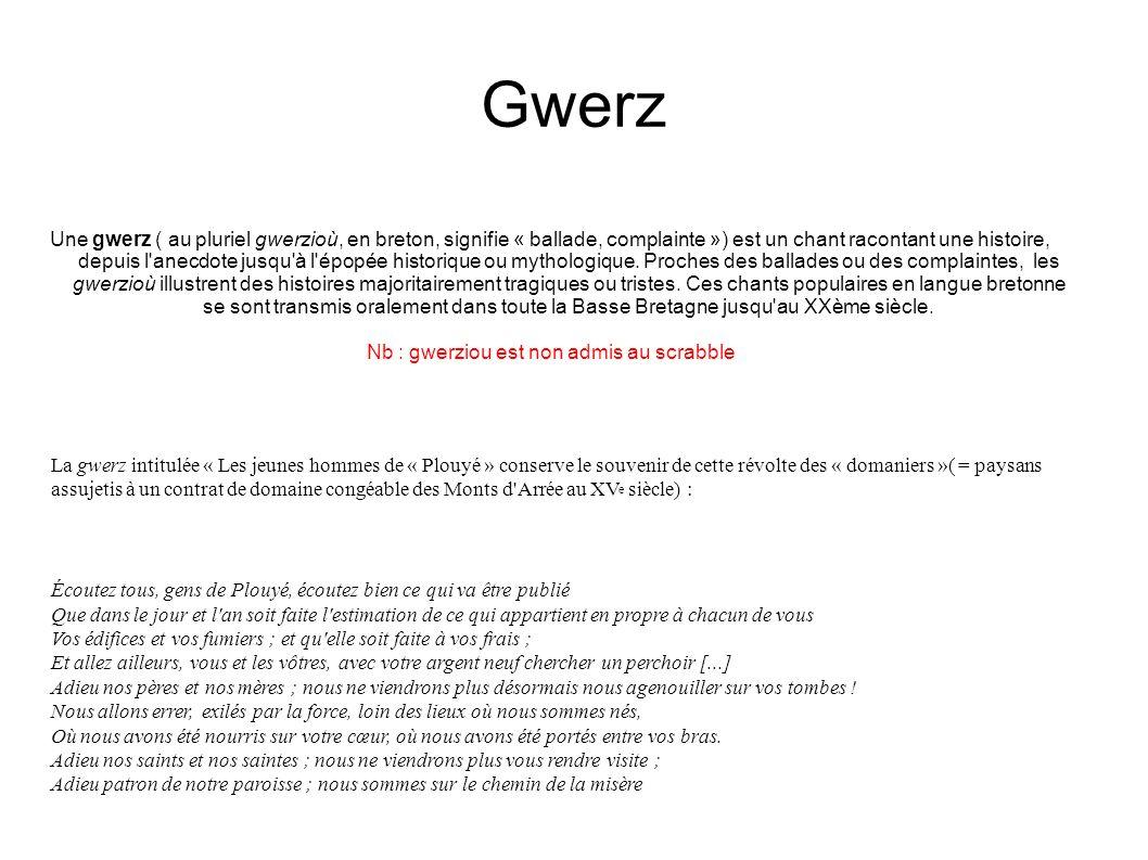 Gwerz Une gwerz ( au pluriel gwerzioù, en breton, signifie « ballade, complainte ») est un chant racontant une histoire, depuis l'anecdote jusqu'à l'é