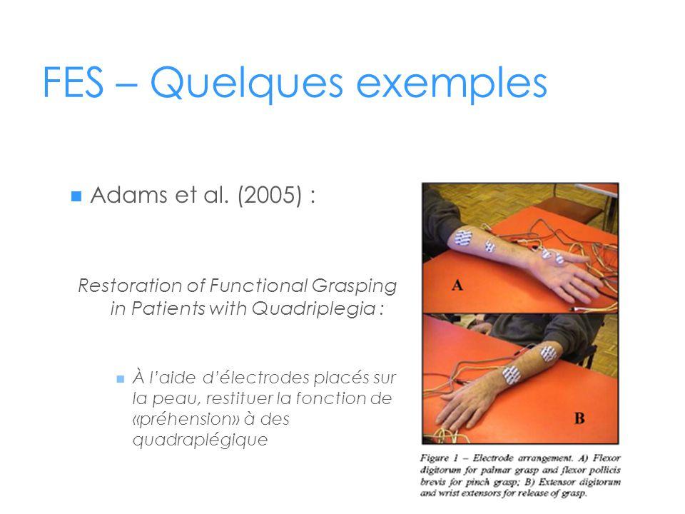 FES – Quelques exemples  Adams et al. (2005) : Restoration of Functional Grasping in Patients with Quadriplegia :  À l'aide d'électrodes placés sur
