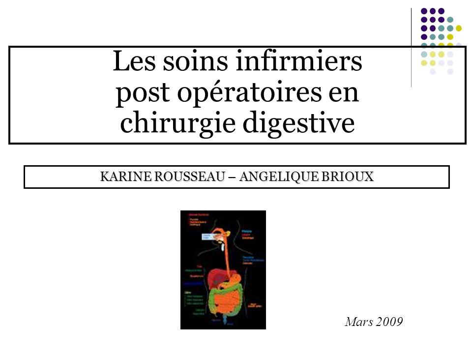 Les soins infirmiers post opératoires en chirurgie digestive KARINE ROUSSEAU – ANGELIQUE BRIOUX Mars 2009