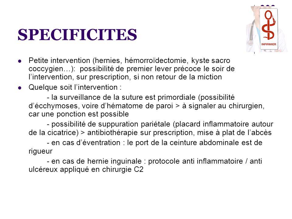 SPECIFICITES  Petite intervention (hernies, hémorroïdectomie, kyste sacro coccygien…): possibilité de premier lever précoce le soir de l'intervention