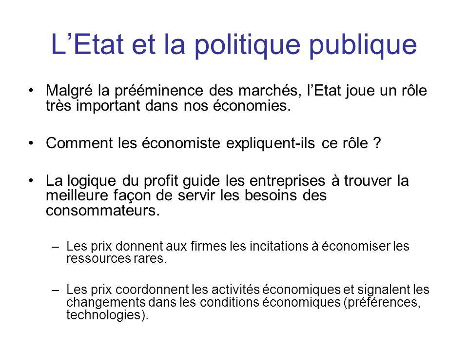 L'Etat et la politique publique •Malgré la prééminence des marchés, l'Etat joue un rôle très important dans nos économies. •Comment les économiste exp