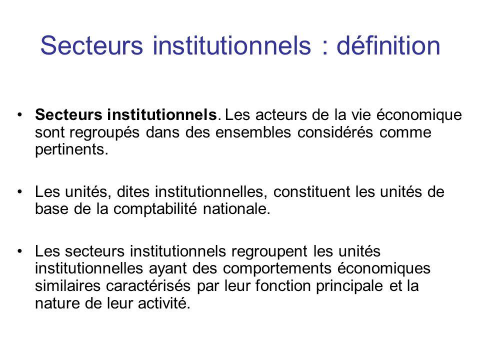 Secteurs institutionnels : définition •Secteurs institutionnels. Les acteurs de la vie économique sont regroupés dans des ensembles considérés comme p