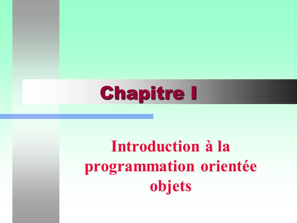 Chapitre I Introduction à la programmation orientée objets