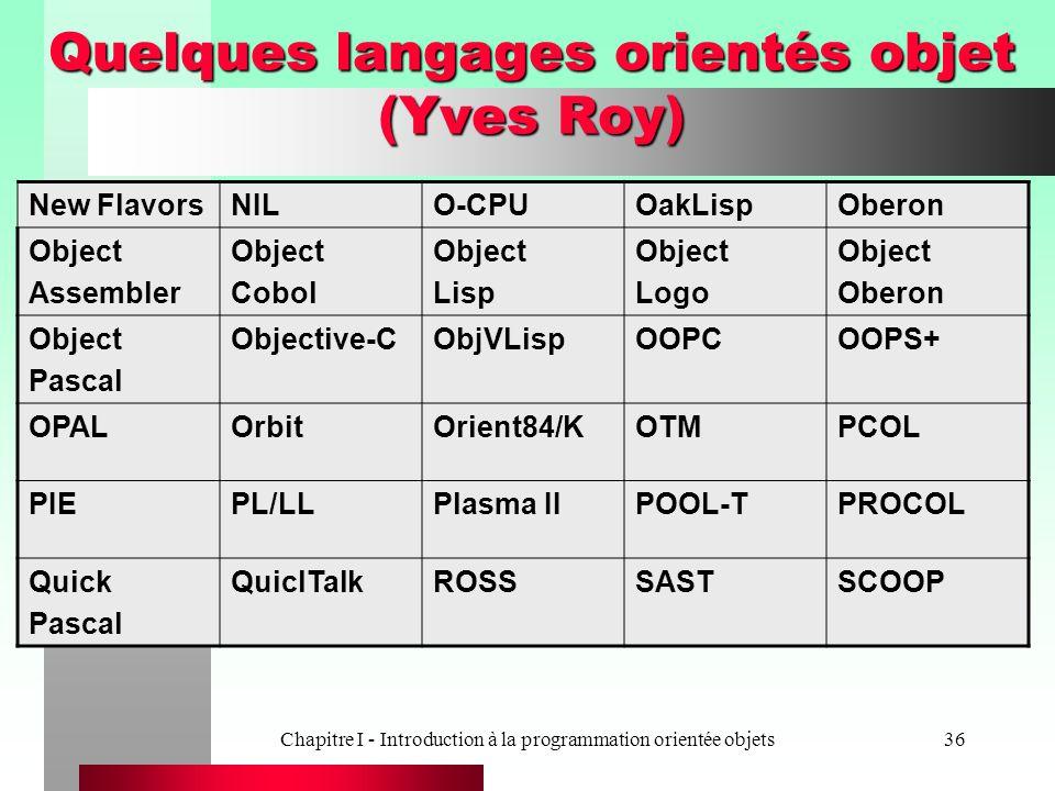 Chapitre I - Introduction à la programmation orientée objets36 Quelques langages orientés objet (Yves Roy) New FlavorsNILO-CPUOakLispOberon Object Ass