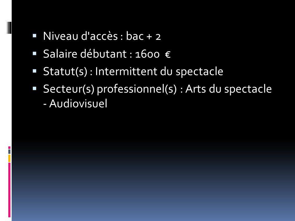  Niveau d'accès : bac + 2  Salaire débutant : 1600 €  Statut(s) : Intermittent du spectacle  Secteur(s) professionnel(s) : Arts du spectacle - Aud