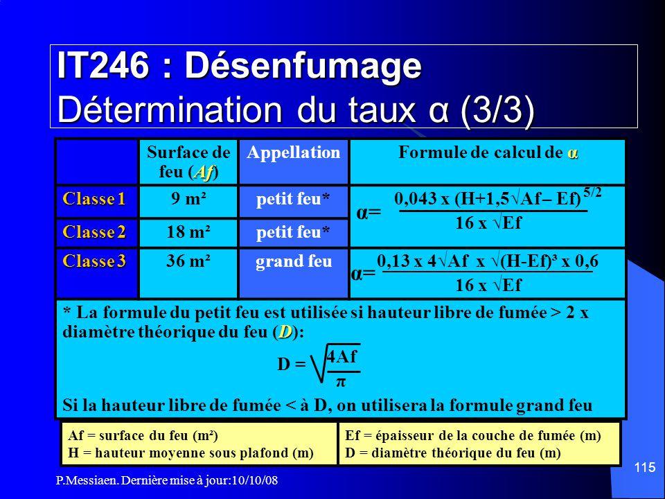 P.Messiaen. Dernière mise à jour:10/10/08 114 IT246 : Désenfumage Détermination du taux α (2/3) taux α  Le taux α est le taux qui permet de détermine