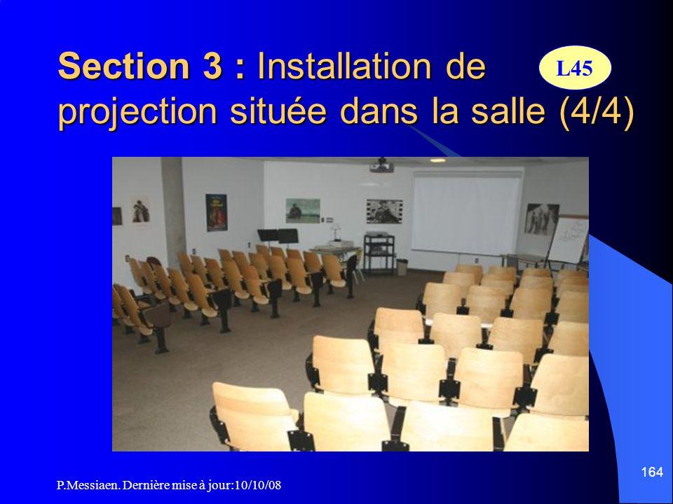 P.Messiaen. Dernière mise à jour:10/10/08 163 Section 3 : Installation de projection située dans la salle (3/4) Les appareils de projection doivent :