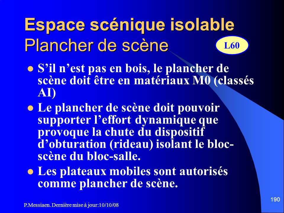 P.Messiaen. Dernière mise à jour:10/10/08 189 Espace scénique isolable Définition Le bloc-scène isolable:  Est un volume unique classé local à risque
