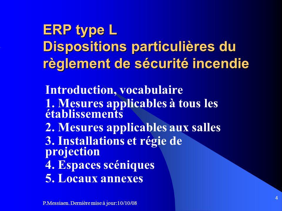 P.Messiaen. Dernière mise à jour:10/10/08 3 L'Arrêté du 05 février 2007 (publié au JORF du 22/03/07) Cet arrêté remplace les dispositions du chapitre
