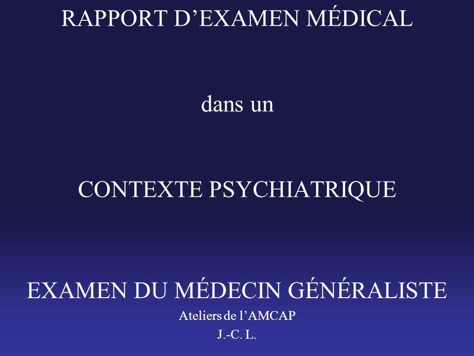 RAPPORT D'EXAMEN MÉDICAL dans un CONTEXTE PSYCHIATRIQUE EXAMEN DU MÉDECIN GÉNÉRALISTE Ateliers de l'AMCAP J.-C. L.