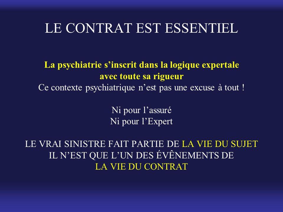LE CONTRAT EST ESSENTIEL La psychiatrie s'inscrit dans la logique expertale avec toute sa rigueur Ce contexte psychiatrique n'est pas une excuse à tou