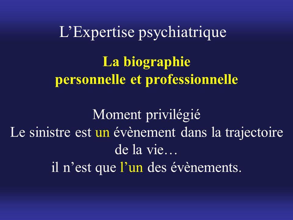 La biographie personnelle et professionnelle Moment privilégié Le sinistre est un évènement dans la trajectoire de la vie… il n'est que l'un des évène