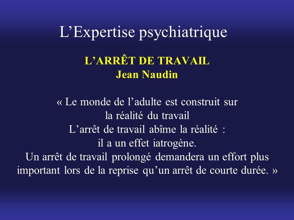 L'ARRÊT DE TRAVAIL Jean Naudin « Le monde de l'adulte est construit sur la réalité du travail L'arrêt de travail abîme la réalité : il a un effet iatr