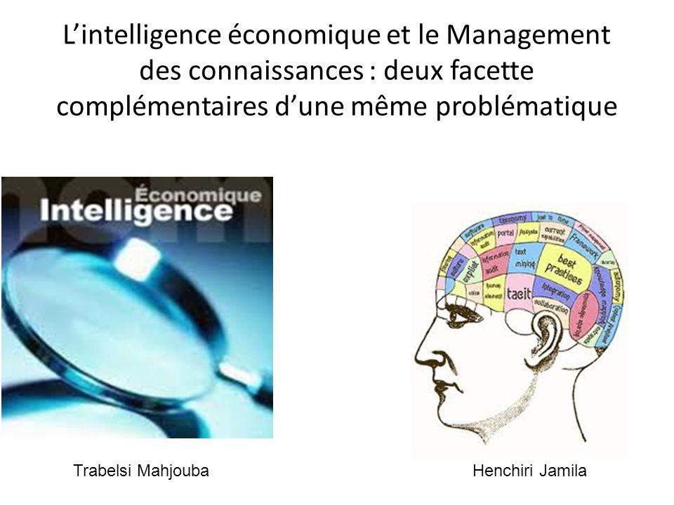 L'intelligence économique et le Management des connaissances : deux facette complémentaires d'une même problématique Trabelsi MahjoubaHenchiri Jamila