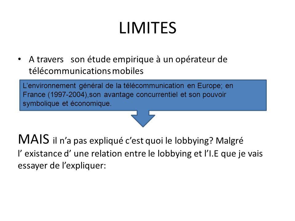 • A travers son étude empirique à un opérateur de télécommunications mobiles MAIS il n'a pas expliqué c'est quoi le lobbying? Malgré l' existance d' u