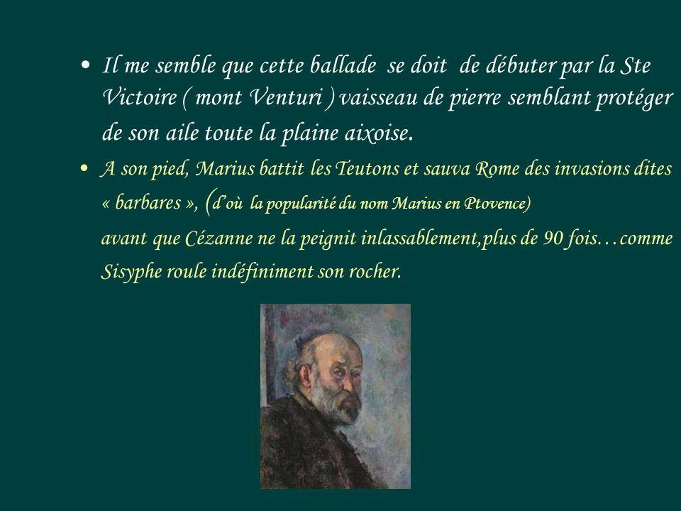 •Il me semble que cette ballade se doit de débuter par la Ste Victoire ( mont Venturi ) vaisseau de pierre semblant protéger de son aile toute la plaine aixoise.