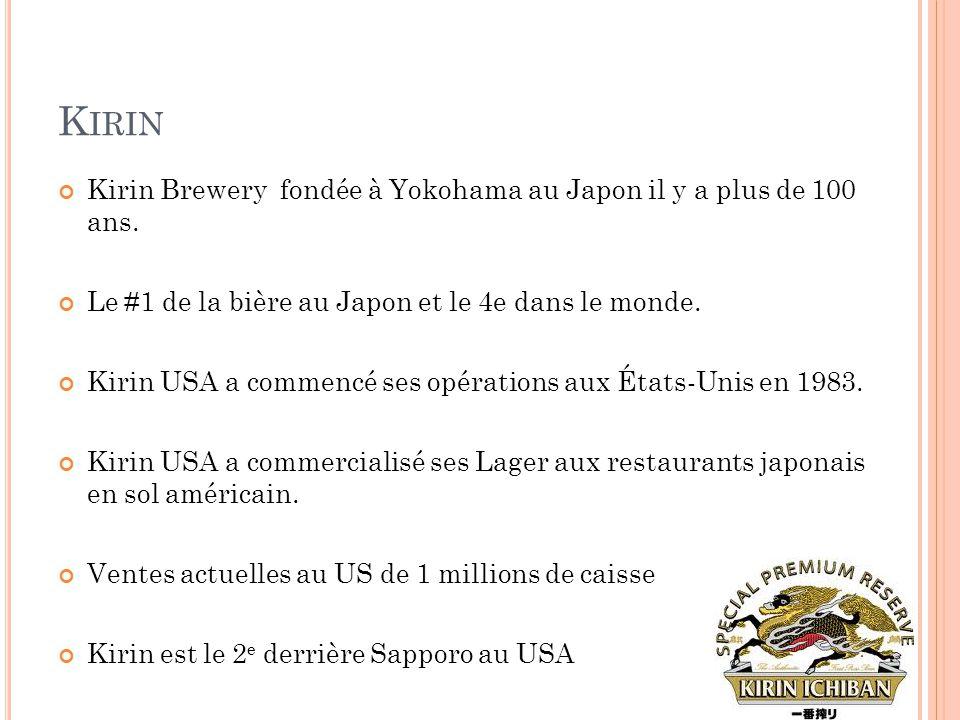K IRIN Kirin Brewery fondée à Yokohama au Japon il y a plus de 100 ans. Le #1 de la bière au Japon et le 4e dans le monde. Kirin USA a commencé ses op
