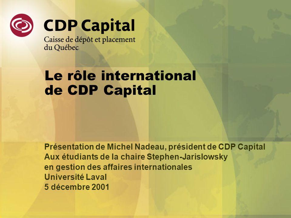 Le rôle international de CDP Capital Présentation de Michel Nadeau, président de CDP Capital Aux étudiants de la chaire Stephen-Jarislowsky en gestion