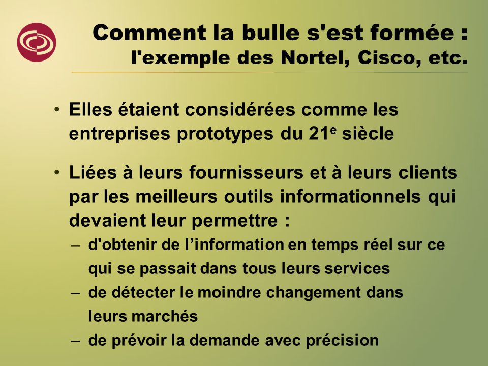 Comment la bulle s'est formée : l'exemple des Nortel, Cisco, etc. •Elles étaient considérées comme les entreprises prototypes du 21 e siècle •Liées à
