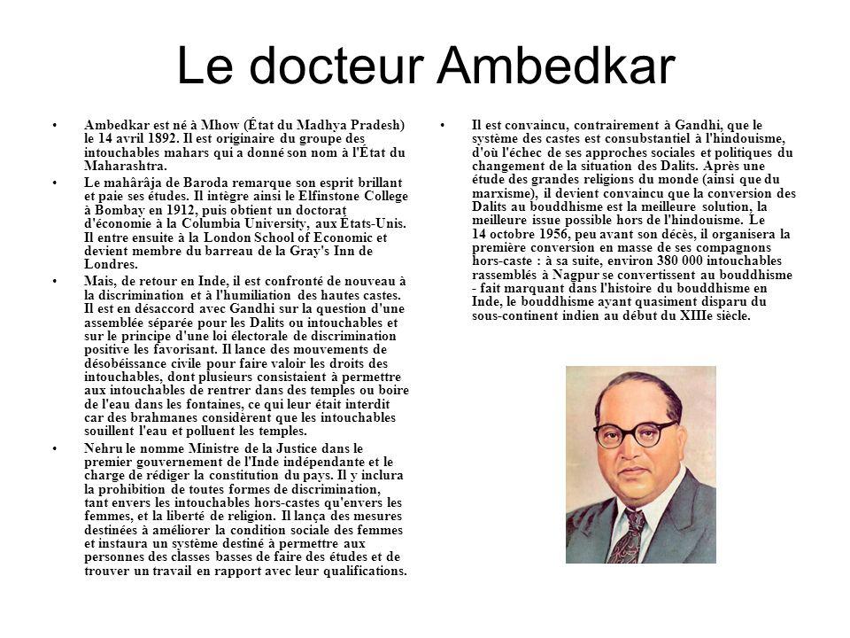Le docteur Ambedkar •Ambedkar est né à Mhow (État du Madhya Pradesh) le 14 avril 1892. Il est originaire du groupe des intouchables mahars qui a donné