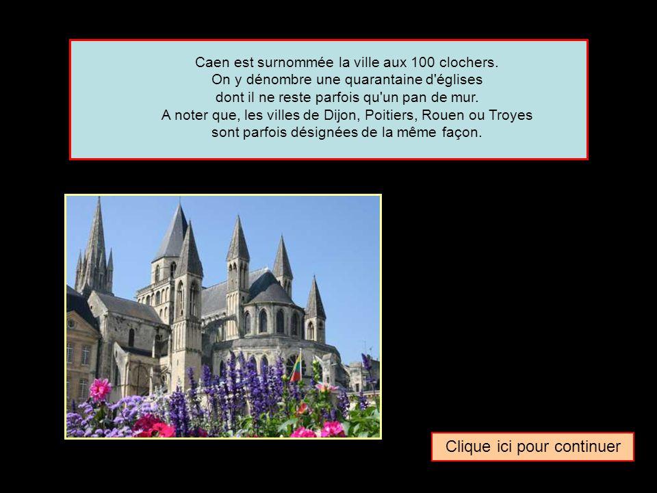 Quel surnom donne-t-on parfois à la ville de … Caen La ville aux 5 clochersLa ville aux 100 clochersLa ville aux 10 clochers