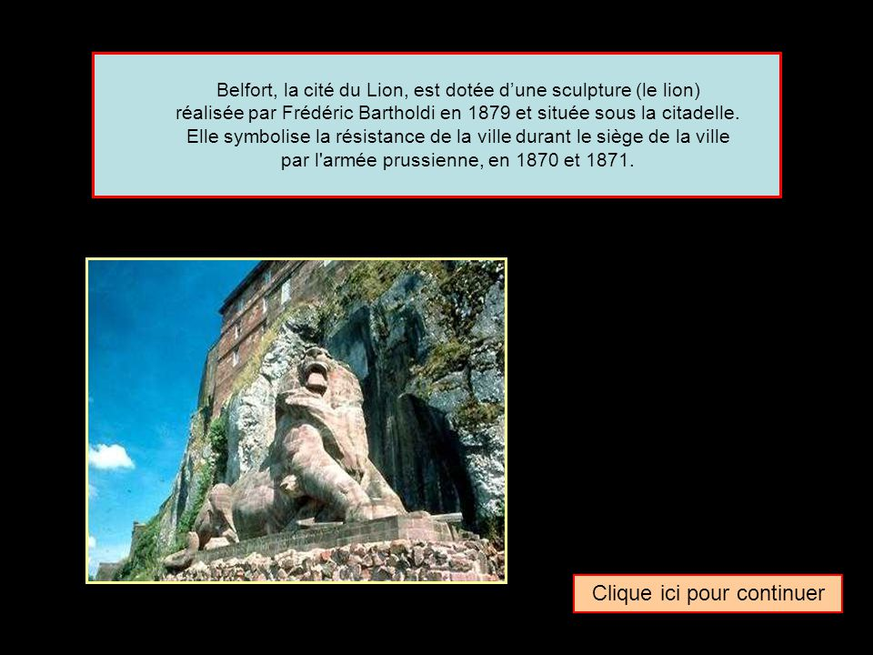 Quel surnom donne-t-on parfois à la ville de … Belfort La cité du Lion La cité du TigreLa cité du Chat