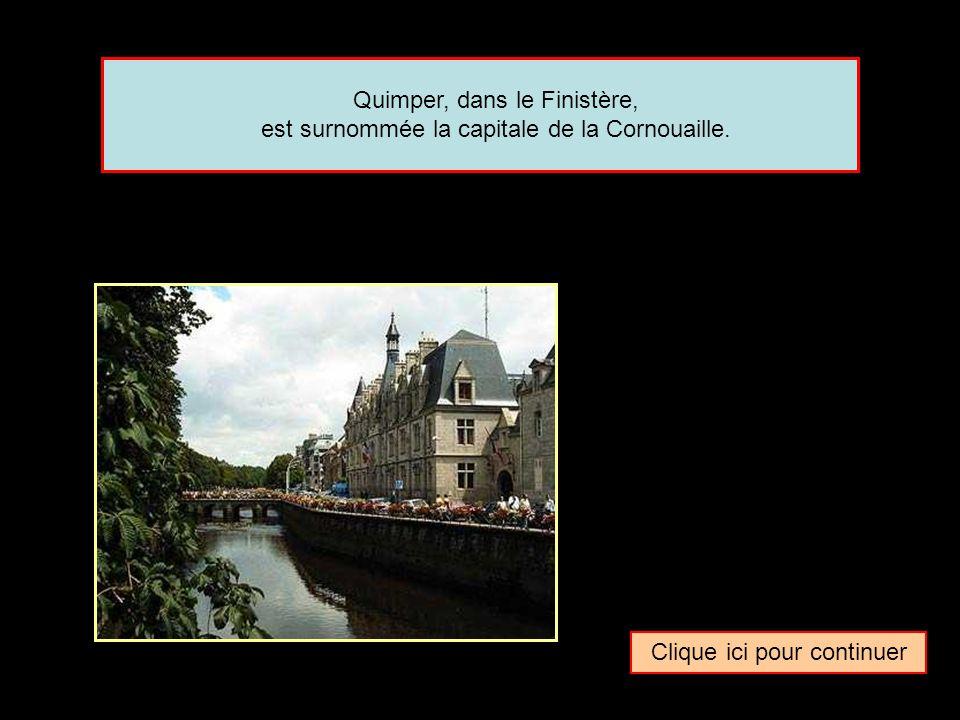 Clique ici pour continuer Quimper, dans le Finistère, est surnommée la capitale de la Cornouaille.