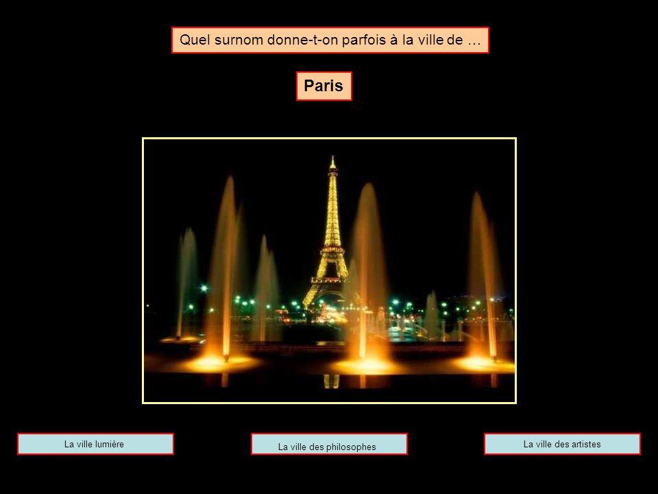 Quel surnom donne-t-on parfois à la ville de … Paris La ville lumièreLa ville des artistes La ville des philosophes