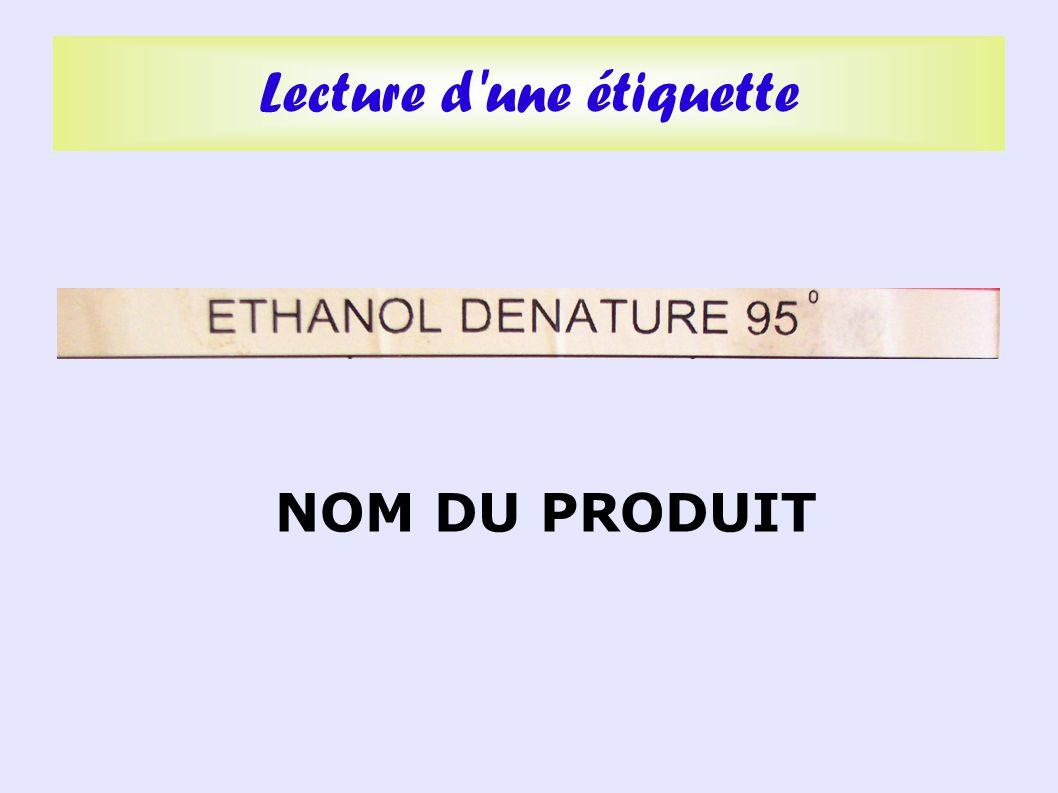 Cette partie indique :  La formule : C 2 H 5 OH  Les principales propriétés caractéristiques du produit Lecture d une étiquette