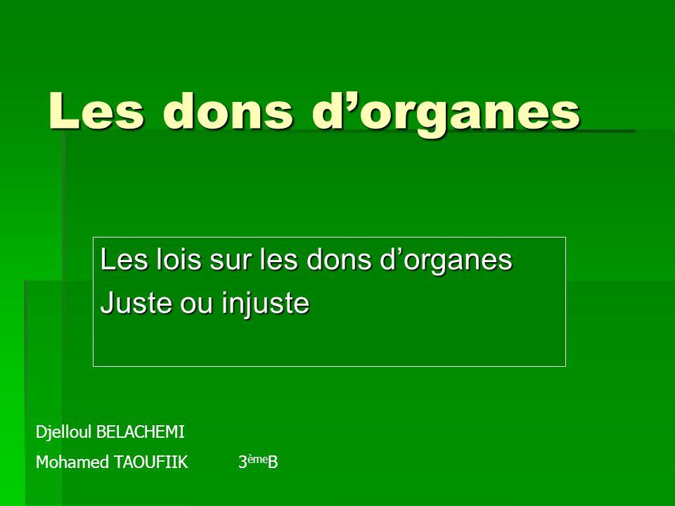 Les dons d'organes Les lois sur les dons d'organes Juste ou injuste Djelloul BELACHEMI Mohamed TAOUFIIK3 ème B